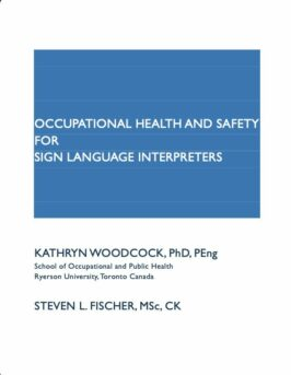 Cover of manual reads Occupational Health and Safety for Sign Language Interpreters, Kathryn Woodcock, Steven Fischer